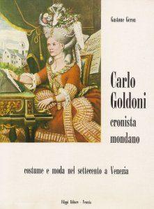 Carlo Goldoni Cronista Mondano Costume e Moda a Venezia
