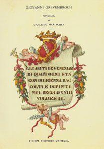 Gli Habiti de' Veneziani di quasi ogni età con diligenza raccolti e dipinti nel secolo XVIII